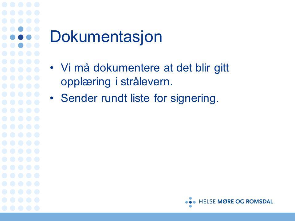 Dokumentasjon Vi må dokumentere at det blir gitt opplæring i strålevern. Sender rundt liste for signering.