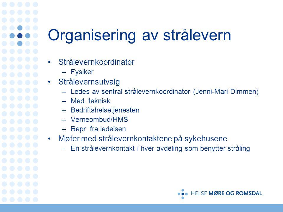 Organisering av strålevern Strålevernkoordinator –Fysiker Strålevernsutvalg –Ledes av sentral strålevernkoordinator (Jenni-Mari Dimmen) –Med. teknisk