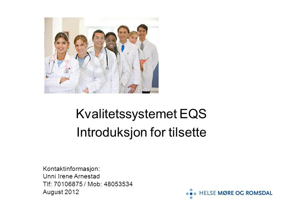 Kvalitetssystemet EQS Introduksjon for tilsette Kontaktinformasjon: Unni Irene Arnestad Tlf: 70106875 / Mob: 48053534 August 2012