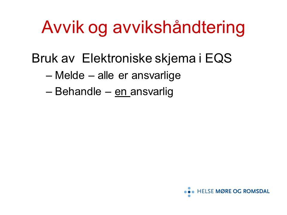 Avvik og avvikshåndtering Bruk av Elektroniske skjema i EQS –Melde – alle er ansvarlige –Behandle – en ansvarlig
