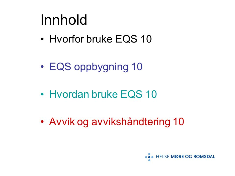 Hvorfor bruke EQS Raskt finne prosedyrer, sjekklister og pasientforløp i Helse Møre og Romsdal Sikre forsvarlige helsetjenester Lære av uheldige hendelser Kvalitetsforbedring Nasjonal strategi for kvalitetsutvikling i helsetjenesten (IK-2482)