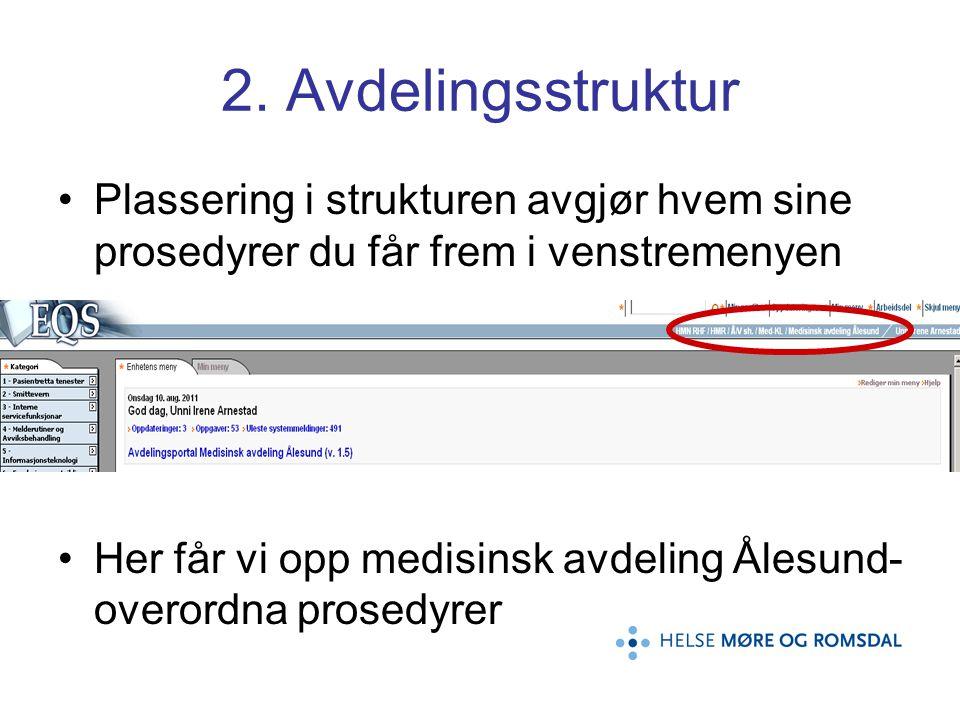 2. Avdelingsstruktur Plassering i strukturen avgjør hvem sine prosedyrer du får frem i venstremenyen Her får vi opp medisinsk avdeling Ålesund- overor