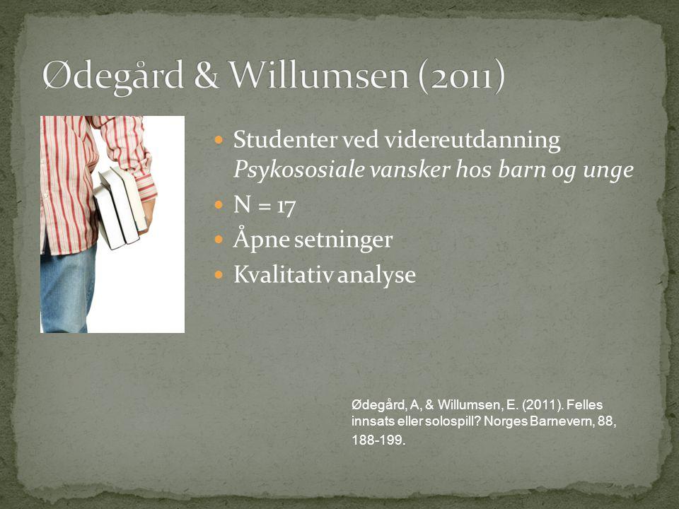Studenter ved videreutdanning Psykososiale vansker hos barn og unge N = 17 Åpne setninger Kvalitativ analyse Ødegård, A, & Willumsen, E. (2011). Felle