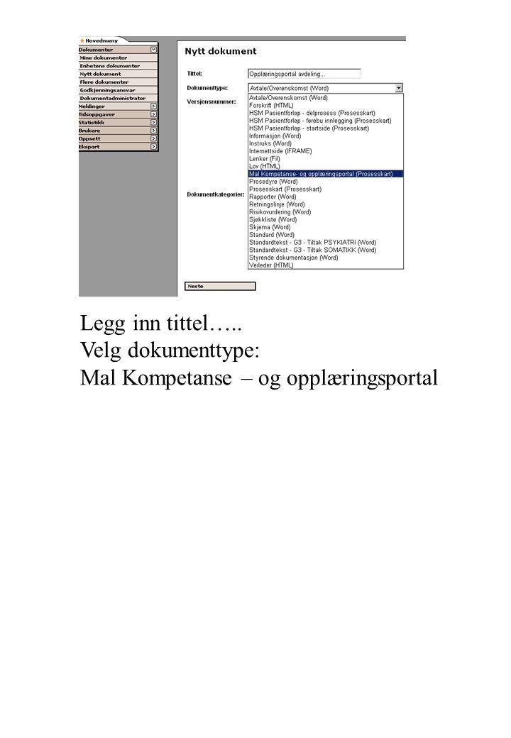 Legg inn tittel….. Velg dokumenttype: Mal Kompetanse – og opplæringsportal