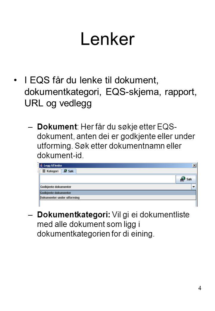 4 Lenker I EQS får du lenke til dokument, dokumentkategori, EQS-skjema, rapport, URL og vedlegg –Dokument: Her får du søkje etter EQS- dokument, anten