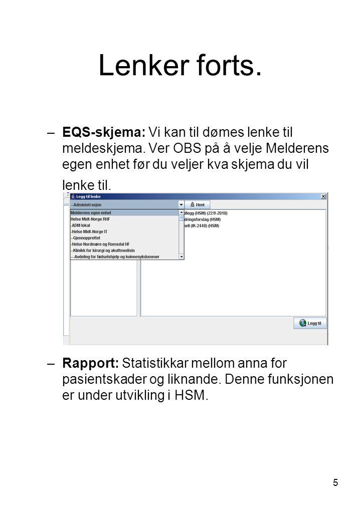 5 Lenker forts. –EQS-skjema: Vi kan til dømes lenke til meldeskjema. Ver OBS på å velje Melderens egen enhet før du veljer kva skjema du vil lenke til