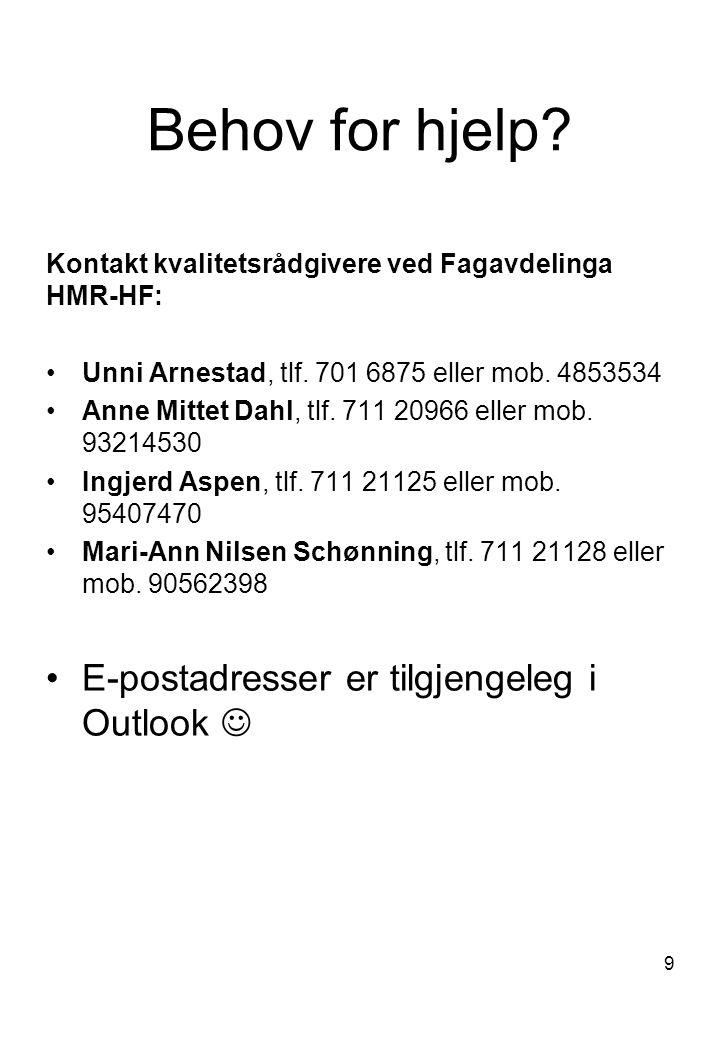 9 Behov for hjelp? Kontakt kvalitetsrådgivere ved Fagavdelinga HMR-HF: Unni Arnestad, tlf. 701 6875 eller mob. 4853534 Anne Mittet Dahl, tlf. 711 2096