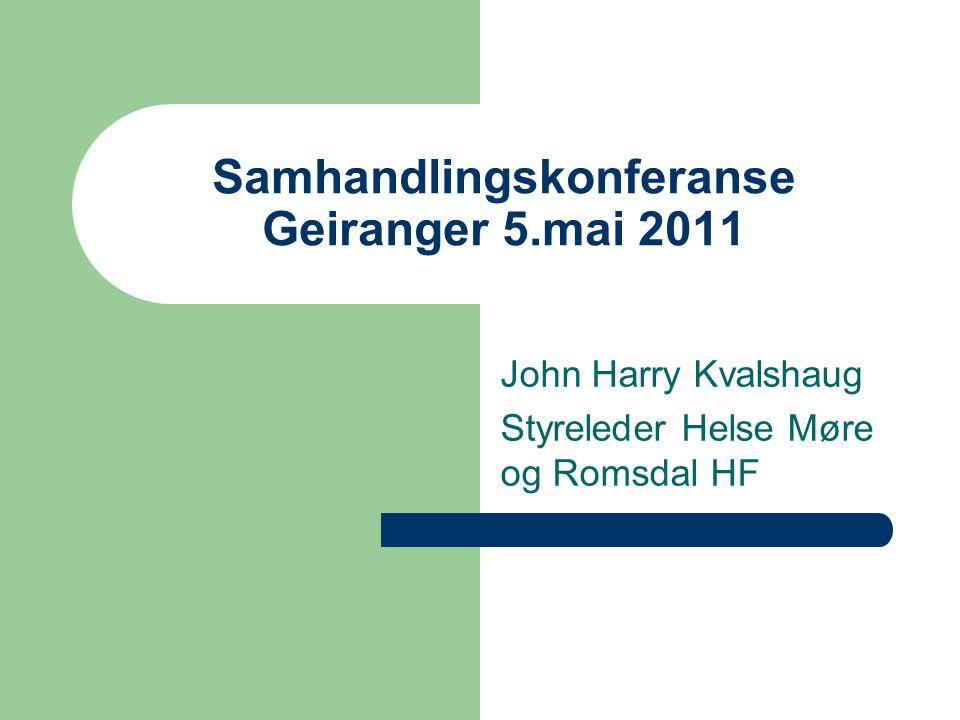 Samhandlingskonferanse Geiranger 5.mai 2011 John Harry Kvalshaug Styreleder Helse Møre og Romsdal HF
