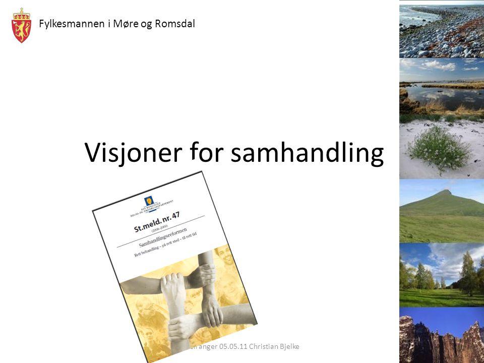 Fylkesmannen i Møre og Romsdal Visjoner for samhandling Geiranger 05.05.11 Christian Bjelke