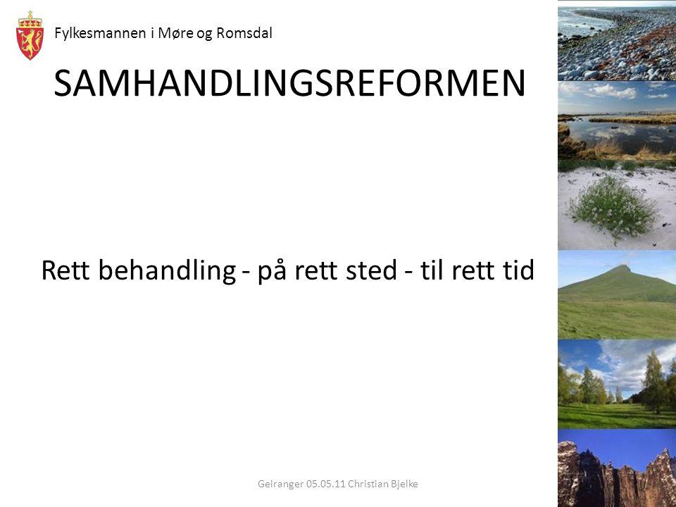 Fylkesmannen i Møre og Romsdal SAMHANDLINGSREFORMEN Rett behandling - på rett sted - til rett tid Geiranger 05.05.11 Christian Bjelke