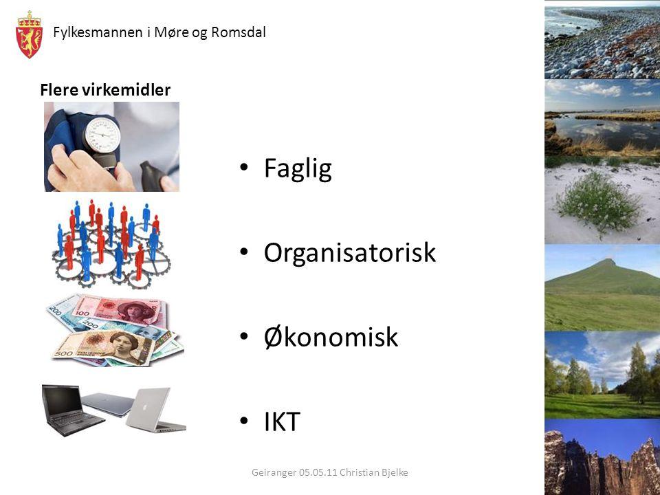 Fylkesmannen i Møre og Romsdal Flere virkemidler Faglig Organisatorisk Økonomisk IKT Geiranger 05.05.11 Christian Bjelke