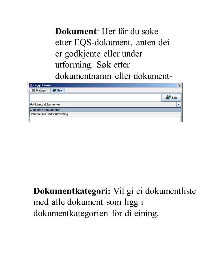 Dokument: Her får du søke etter EQS-dokument, anten dei er godkjente eller under utforming. Søk etter dokumentnamn eller dokument- id. Dokumentkategor