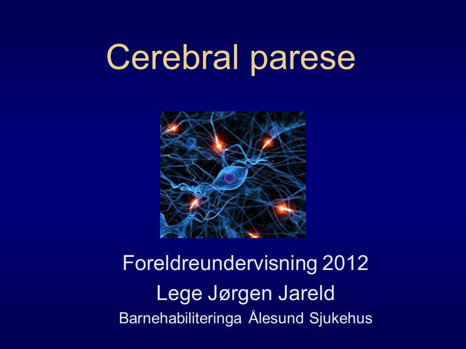 Cerebral parese Foreldreundervisning 2012 Lege Jørgen Jareld Barnehabiliteringa Ålesund Sjukehus