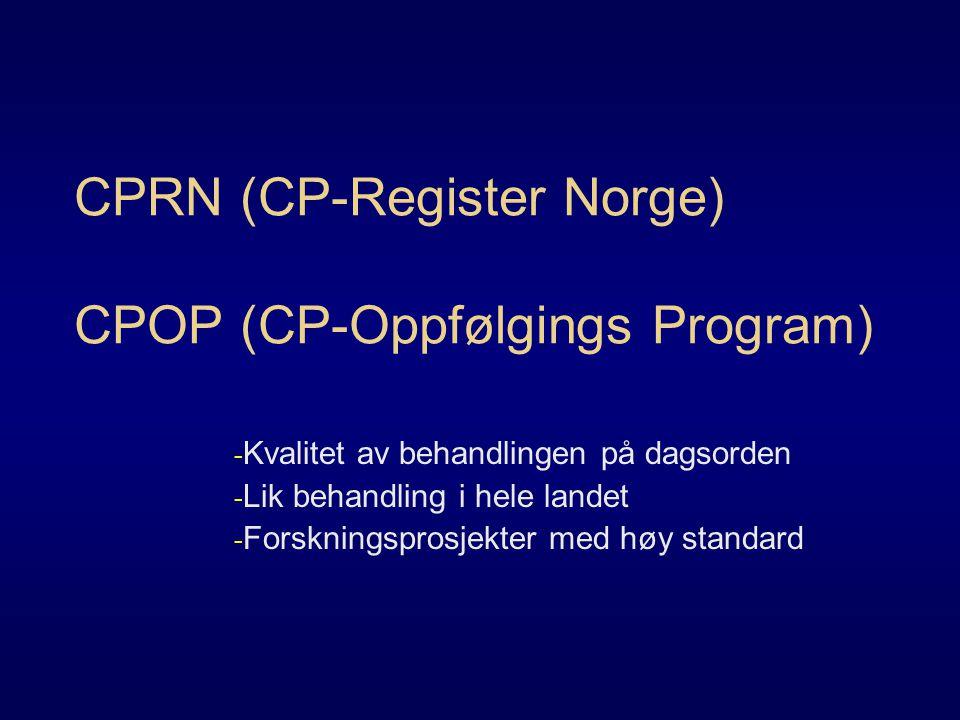 CPRN (CP-Register Norge) CPOP (CP-Oppfølgings Program) - Kvalitet av behandlingen på dagsorden - Lik behandling i hele landet - Forskningsprosjekter med høy standard