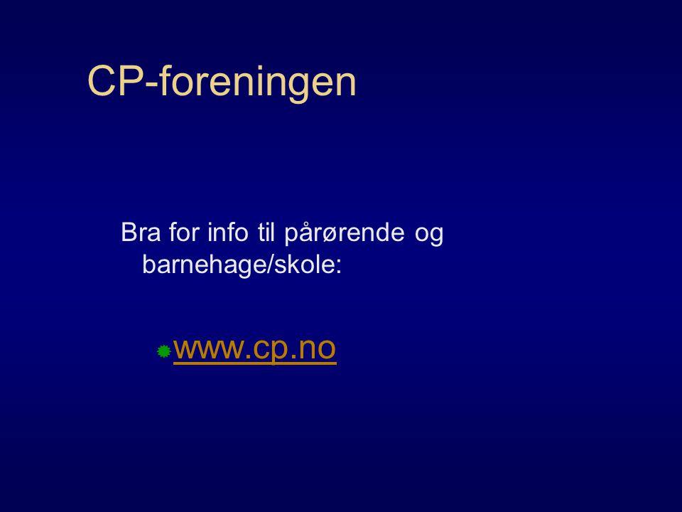 CP-foreningen Bra for info til pårørende og barnehage/skole:  www.cp.no www.cp.no