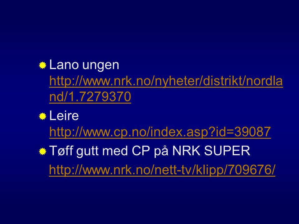  Lano ungen http://www.nrk.no/nyheter/distrikt/nordla nd/1.7279370 http://www.nrk.no/nyheter/distrikt/nordla nd/1.7279370  Leire http://www.cp.no/index.asp?id=39087 http://www.cp.no/index.asp?id=39087  Tøff gutt med CP på NRK SUPER http://www.nrk.no/nett-tv/klipp/709676/
