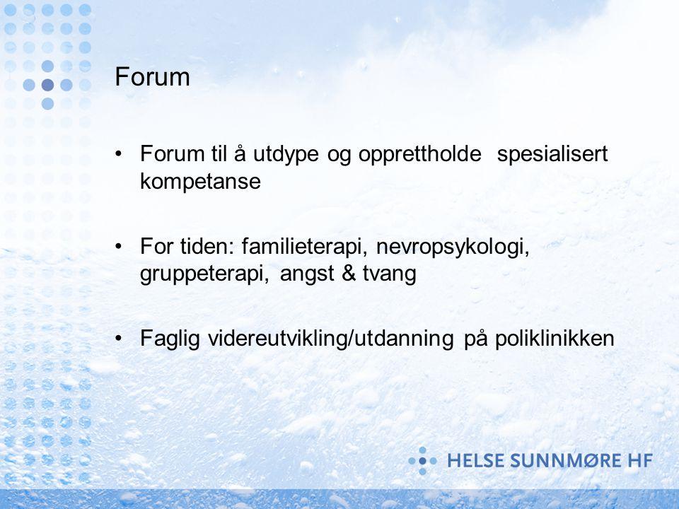 Forum Forum til å utdype og opprettholde spesialisert kompetanse For tiden: familieterapi, nevropsykologi, gruppeterapi, angst & tvang Faglig videreut