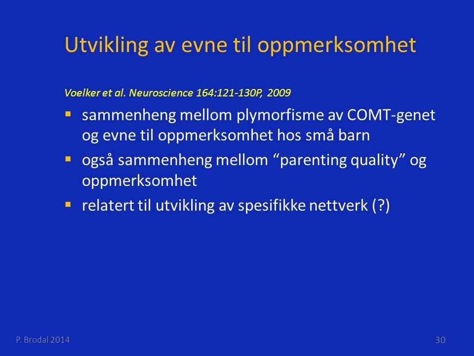 Utvikling av evne til oppmerksomhet Voelker et al. Neuroscience 164:121-130P, 2009  sammenheng mellom plymorfisme av COMT-genet og evne til oppmerkso