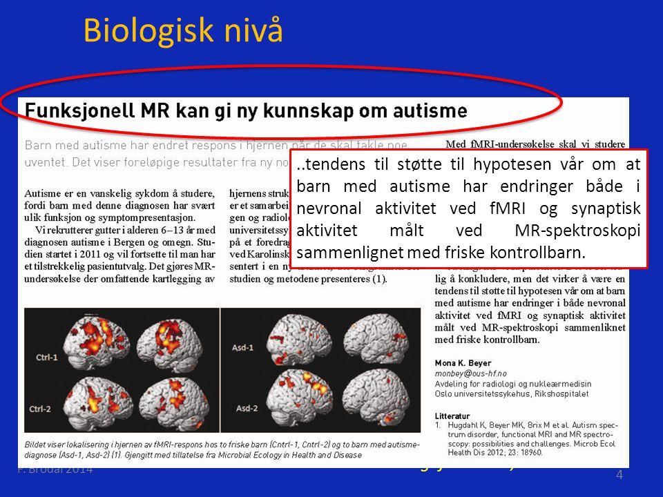 Biologisk nivå P. Brodal 2014 4 Tidsskr.Nor.Legefor. Nr 21, 2012..tendens til støtte til hypotesen vår om at barn med autisme har endringer både i nev