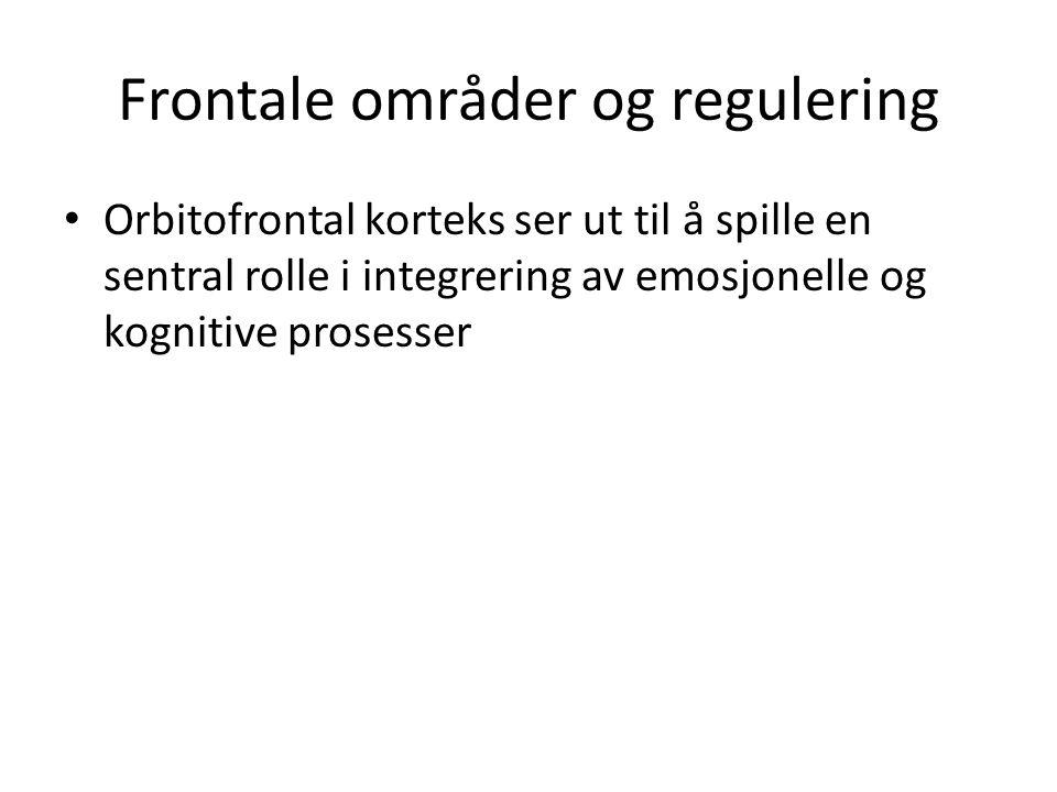 Frontale områder og regulering Orbitofrontal korteks ser ut til å spille en sentral rolle i integrering av emosjonelle og kognitive prosesser