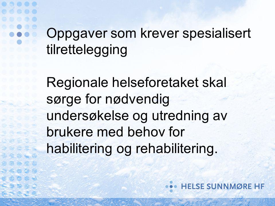 Oppgaver som krever spesialisert tilrettelegging Regionale helseforetaket skal sørge for nødvendig undersøkelse og utredning av brukere med behov for habilitering og rehabilitering.