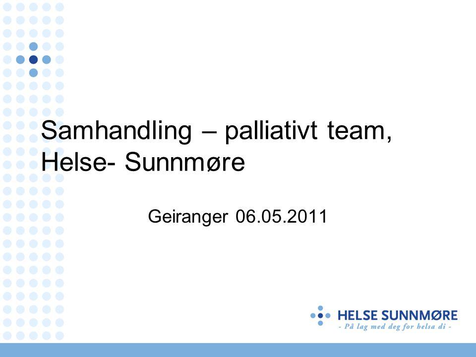 Samhandling – palliativt team, Helse- Sunnmøre Geiranger 06.05.2011