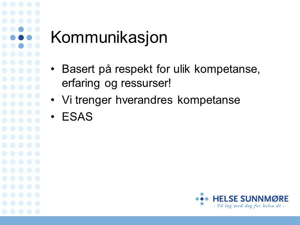 Kommunikasjon Basert på respekt for ulik kompetanse, erfaring og ressurser! Vi trenger hverandres kompetanse ESAS