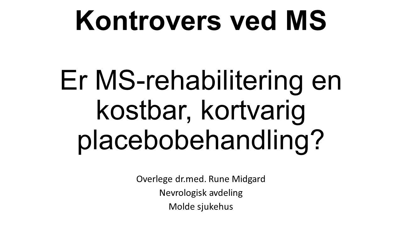 Kontrovers ved MS Er MS-rehabilitering en kostbar, kortvarig placebobehandling? Overlege dr.med. Rune Midgard Nevrologisk avdeling Molde sjukehus