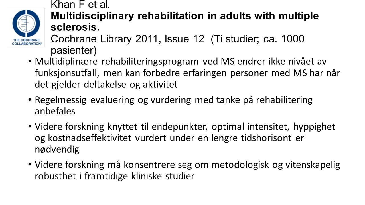 Khan F et al.Multidisciplinary rehabilitation in adults with multiple sclerosis.