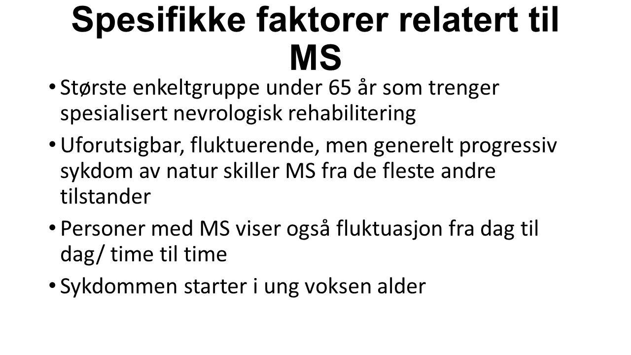 Spesifikke faktorer relatert til MS Største enkeltgruppe under 65 år som trenger spesialisert nevrologisk rehabilitering Uforutsigbar, fluktuerende, m