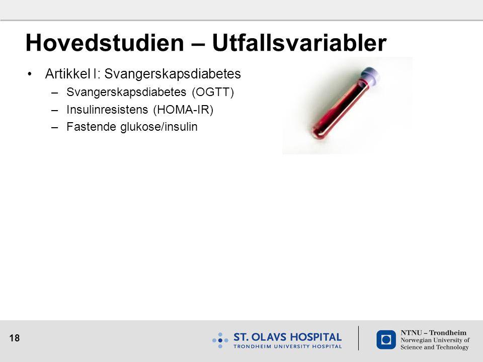 18 Hovedstudien – Utfallsvariabler Artikkel I: Svangerskapsdiabetes –Svangerskapsdiabetes (OGTT) –Insulinresistens (HOMA-IR) –Fastende glukose/insulin