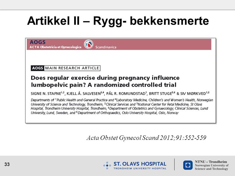 33 Artikkel II – Rygg- bekkensmerte Acta Obstet Gynecol Scand 2012;91:552-559