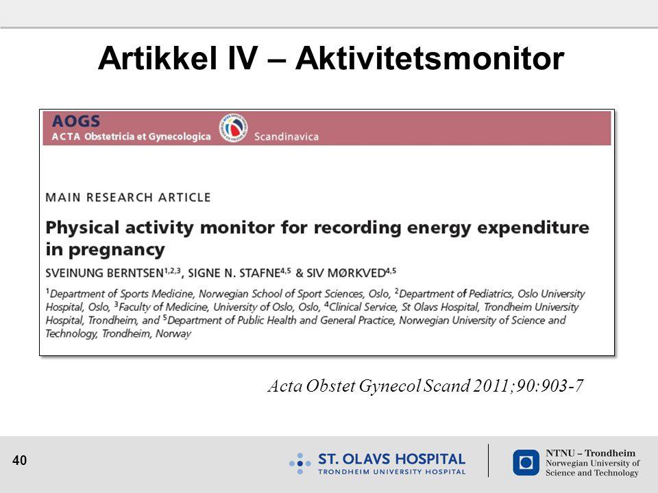 40 Artikkel IV – Aktivitetsmonitor Acta Obstet Gynecol Scand 2011;90:903-7