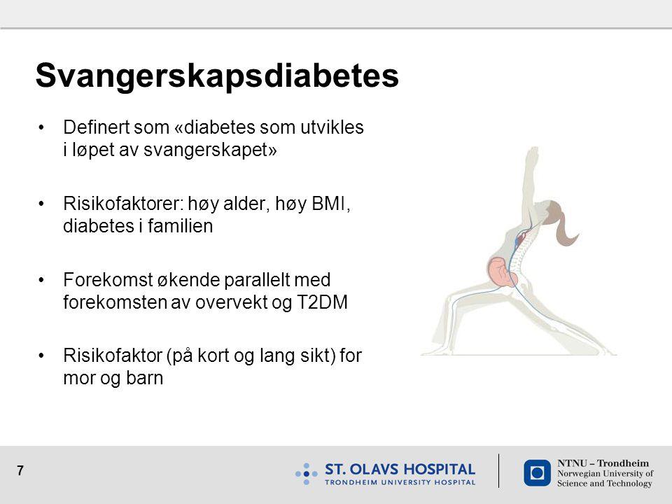 7 Svangerskapsdiabetes Definert som «diabetes som utvikles i løpet av svangerskapet» Risikofaktorer: høy alder, høy BMI, diabetes i familien Forekomst