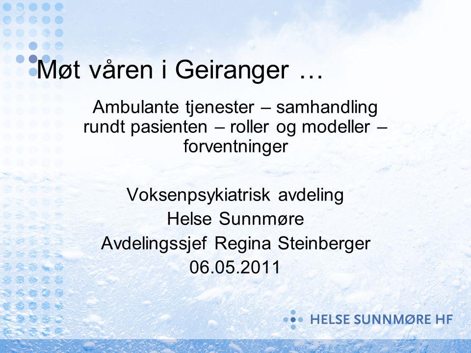 Møt våren i Geiranger … Ambulante tjenester – samhandling rundt pasienten – roller og modeller – forventninger Voksenpsykiatrisk avdeling Helse Sunnmø