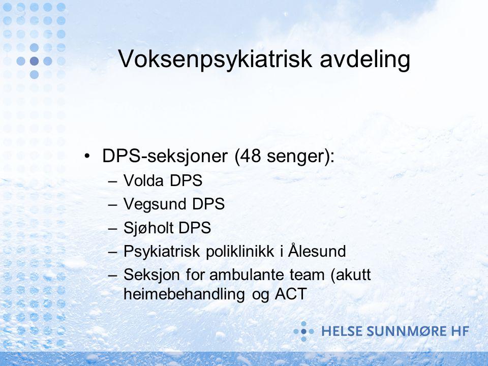Voksenpsykiatrisk avdeling DPS-seksjoner (48 senger): –Volda DPS –Vegsund DPS –Sjøholt DPS –Psykiatrisk poliklinikk i Ålesund –Seksjon for ambulante t