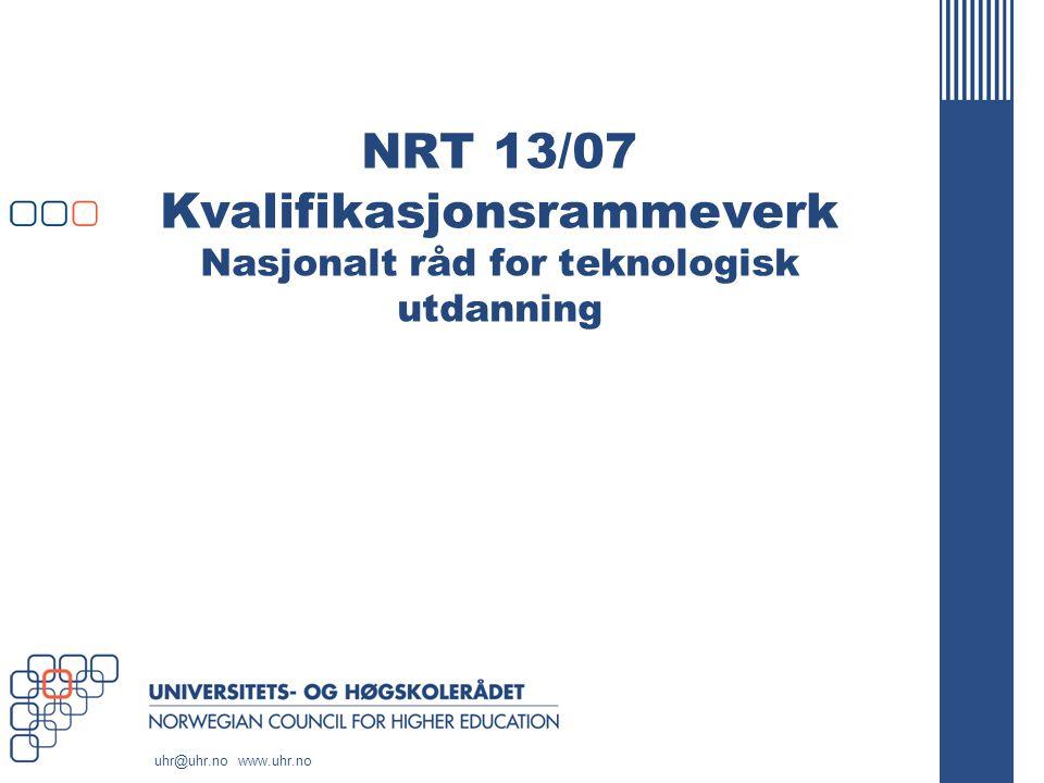 www.uhr.no uhr@uhr.no NRT-sak 13/07 Kvalifikasjonsrammeverk NRT møte 2/06 (Gjøvik 7-8 okt 2006): Etelka Tamminen Dahl orienterte NRT møte 2/07 Orientering fra Tone Flood Strøm, seniorrådgiver,KD Arbeidsgruppe oppnevnt av KD's forslag til nasjonalt kvalifikasjonsrammeverk er sendt på høring.