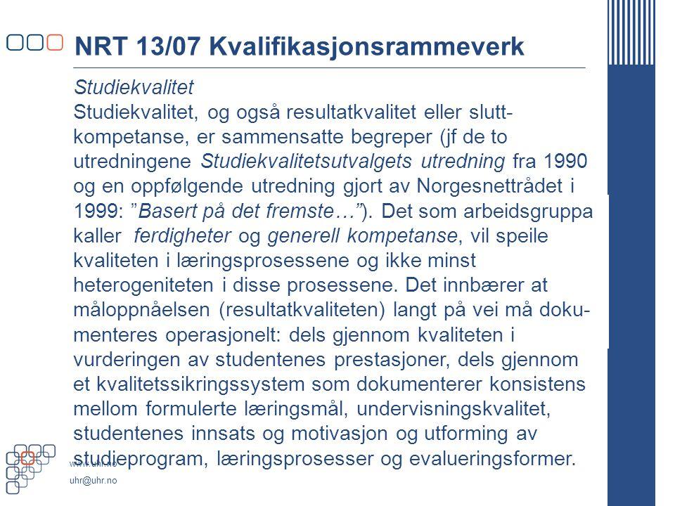 www.uhr.no uhr@uhr.no NRT 13/07 Kvalifikasjonsrammeverk Studiekvalitet Studiekvalitet, og også resultatkvalitet eller slutt- kompetanse, er sammensatte begreper (jf de to utredningene Studiekvalitetsutvalgets utredning fra 1990 og en oppfølgende utredning gjort av Norgesnettrådet i 1999: Basert på det fremste… ).