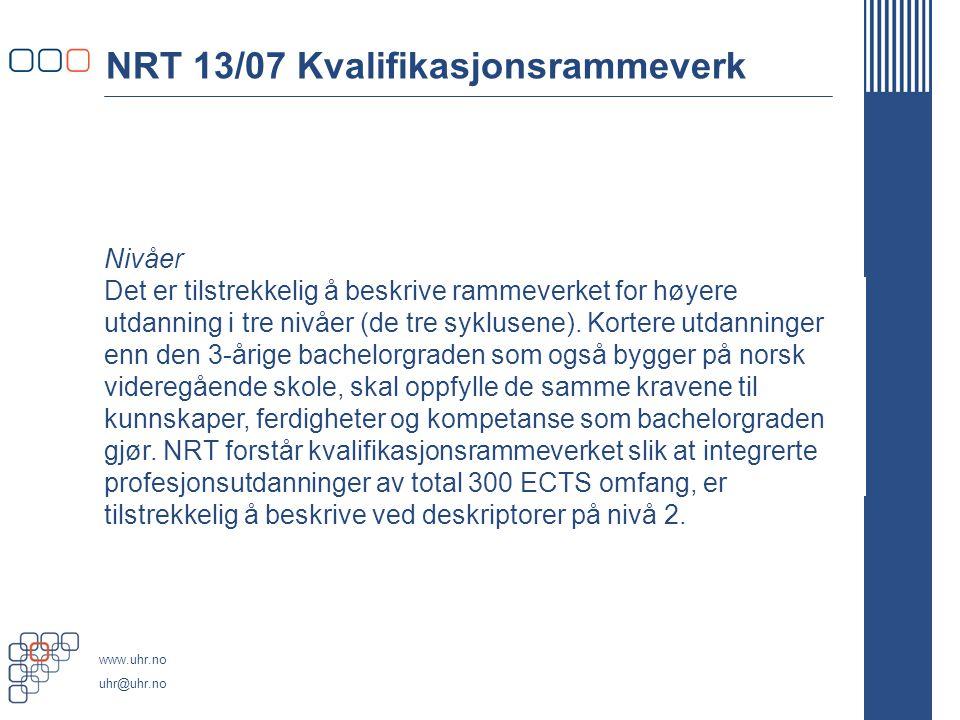 www.uhr.no uhr@uhr.no NRT 13/07 Kvalifikasjonsrammeverk Nivåer Det er tilstrekkelig å beskrive rammeverket for høyere utdanning i tre nivåer (de tre syklusene).