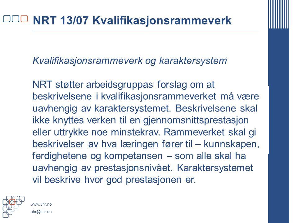 www.uhr.no uhr@uhr.no NRT 13/07 Kvalifikasjonsrammeverk Kvalifikasjonsrammeverk og karaktersystem NRT støtter arbeidsgruppas forslag om at beskrivelse