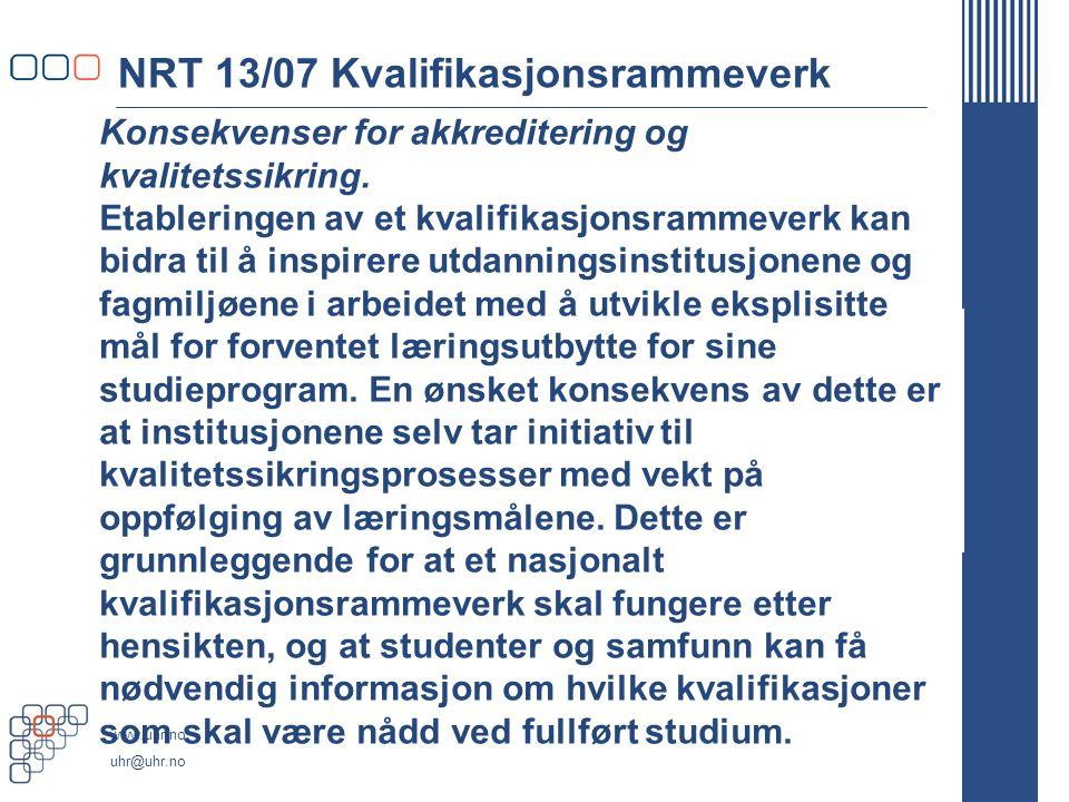www.uhr.no uhr@uhr.no NRT 13/07 Kvalifikasjonsrammeverk Detaljnivå NRT mener at detaljnivået og antall deskriptorer er for stort i forslaget.