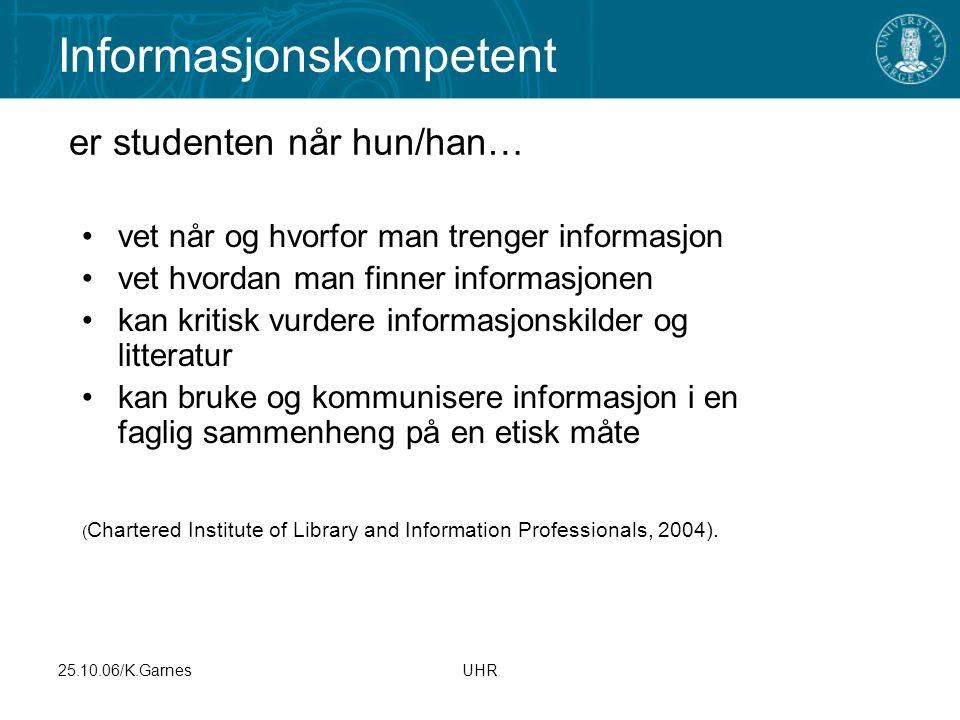25.10.06/K.GarnesUHR er studenten når hun/han… vet når og hvorfor man trenger informasjon vet hvordan man finner informasjonen kan kritisk vurdere inf