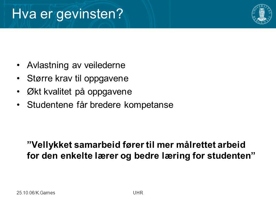 """25.10.06/K.GarnesUHR Avlastning av veilederne Større krav til oppgavene Økt kvalitet på oppgavene Studentene får bredere kompetanse """"Vellykket samarbe"""