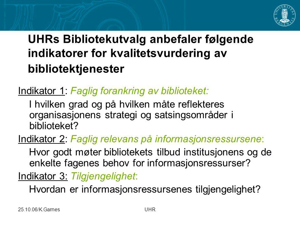 25.10.06/K.GarnesUHR UHRs Bibliotekutvalg anbefaler følgende indikatorer for kvalitetsvurdering av bibliotektjenester Indikator 1: Faglig forankring a