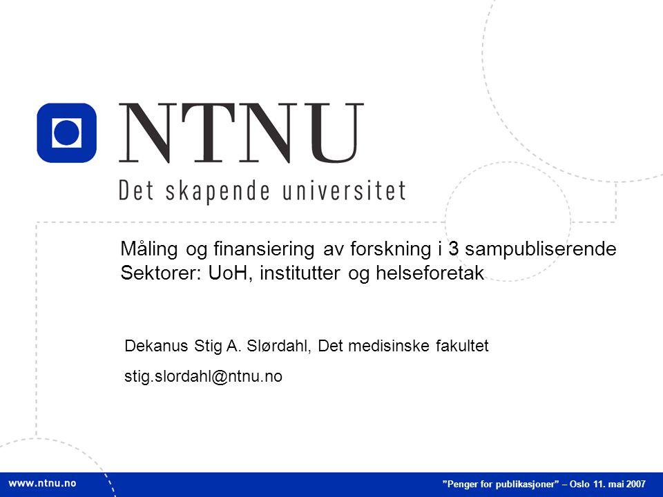 1 Måling og finansiering av forskning i 3 sampubliserende Sektorer: UoH, institutter og helseforetak Penger for publikasjoner – Oslo 11.