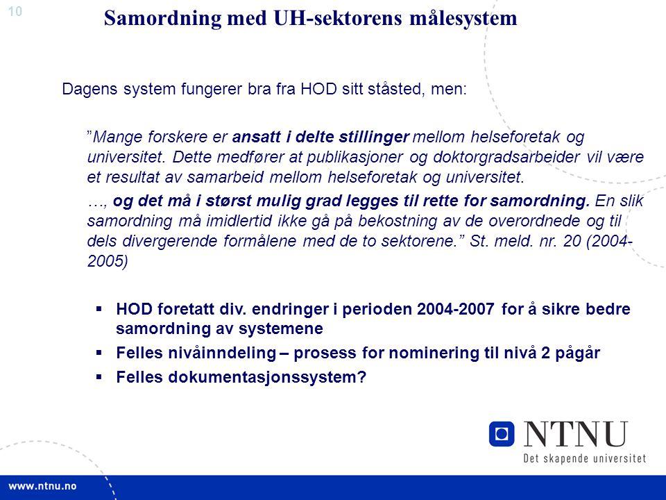 10 Dagens system fungerer bra fra HOD sitt ståsted, men: Mange forskere er ansatt i delte stillinger mellom helseforetak og universitet.