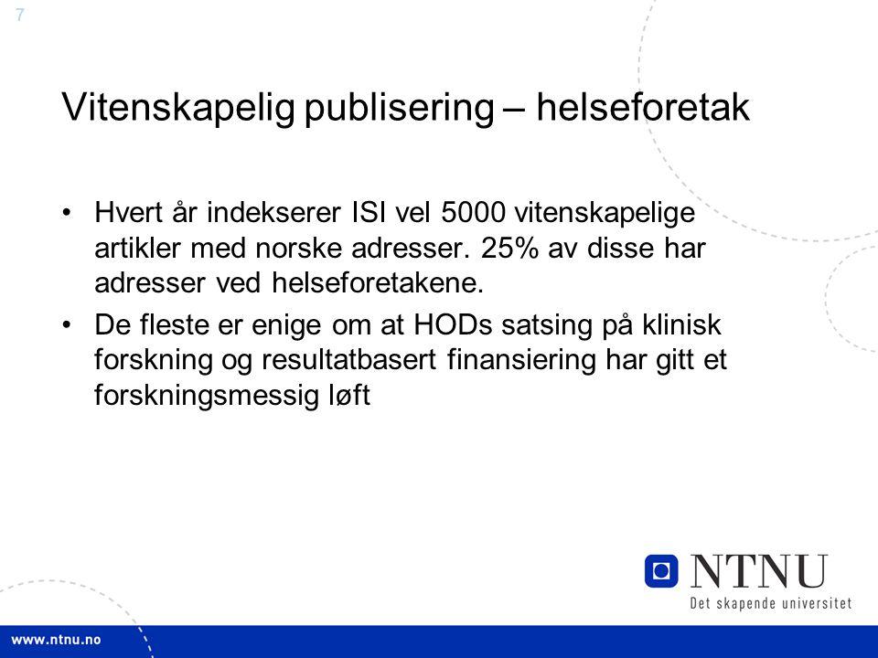 7 Vitenskapelig publisering – helseforetak Hvert år indekserer ISI vel 5000 vitenskapelige artikler med norske adresser.