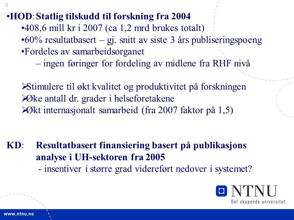 8 HOD:Statlig tilskudd til forskning fra 2004 408,6 mill kr i 2007 (ca 1,2 mrd brukes totalt) 60% resultatbasert – gj.
