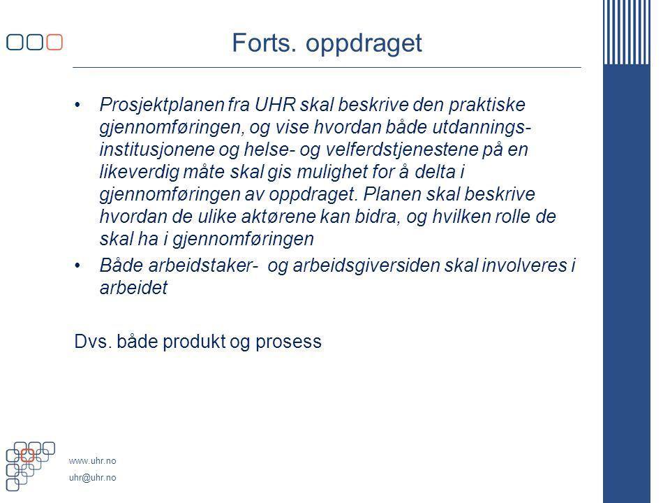 www.uhr.no uhr@uhr.no Forts. oppdraget Prosjektplanen fra UHR skal beskrive den praktiske gjennomføringen, og vise hvordan både utdannings- institusjo