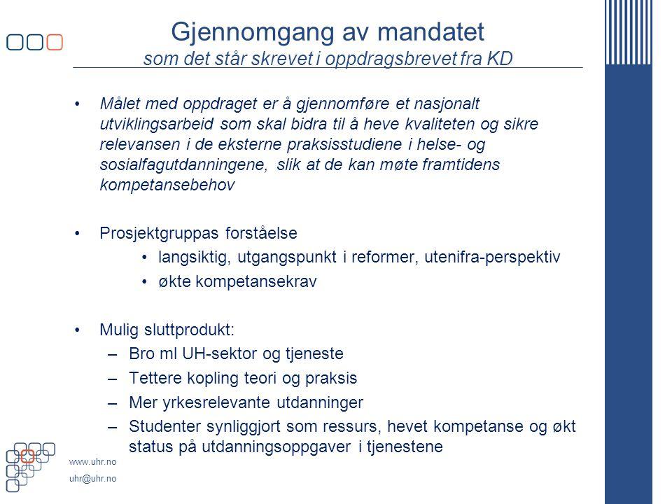 www.uhr.no uhr@uhr.no MANDATET INKLUDERER 3 PUNKTER 1.Vurdere behovet for endringer i omfang og type av praksisstudier for hver utdanning, med utgangspunkt i samfunnets behov.